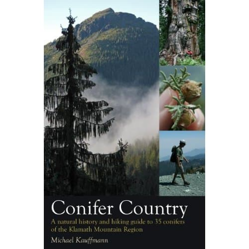 Conifer Country: A Natural History and Hiking Guide to 35 Conifers of the Klamath Mountain Region